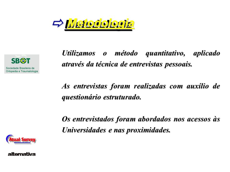 AmostraAmostra Foram realizadas 1034 entrevistas distribuídas entre as Cidades do Rio de Janeiro e São Paulo, igualmente.