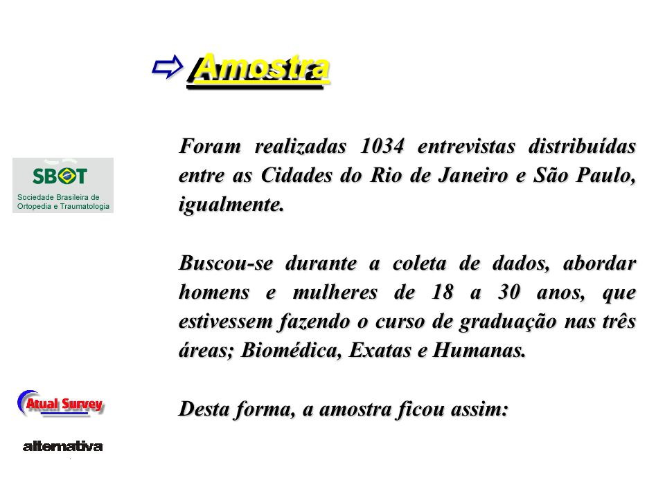 AmostraAmostra Foram realizadas 1034 entrevistas distribuídas entre as Cidades do Rio de Janeiro e São Paulo, igualmente. Buscou-se durante a coleta d