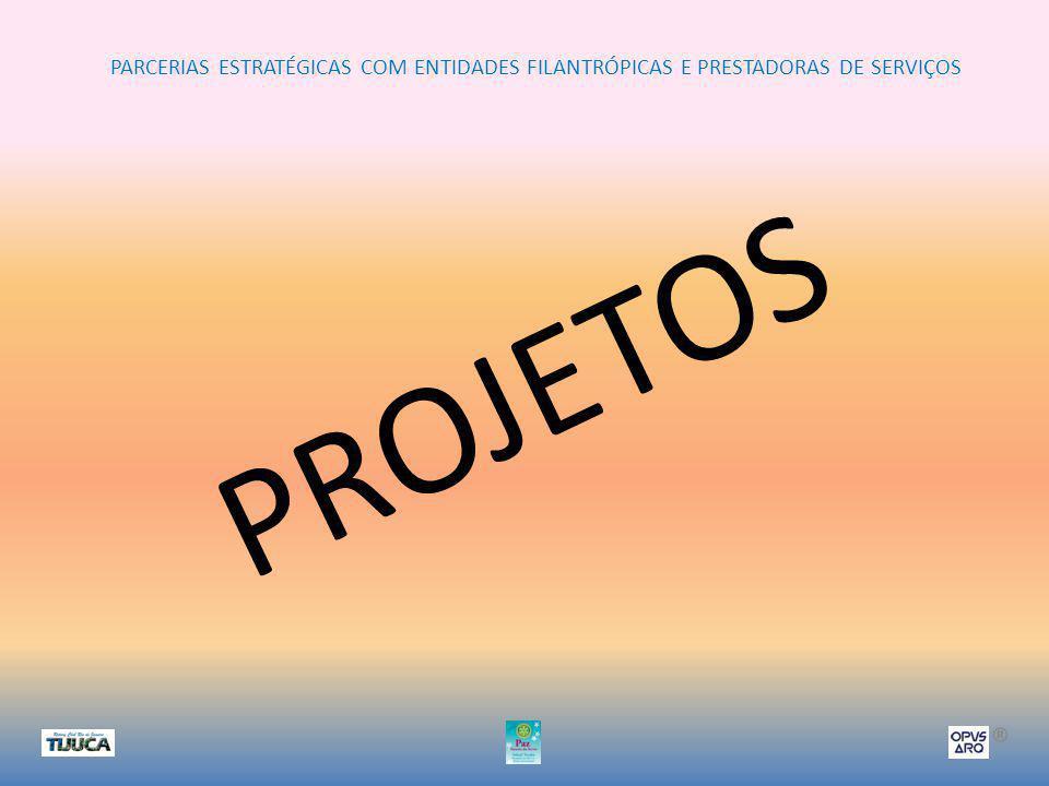 PARCERIAS ESTRATÉGICAS COM ENTIDADES FILANTRÓPICAS E PRESTADORAS DE SERVIÇOS ® PROJETOS