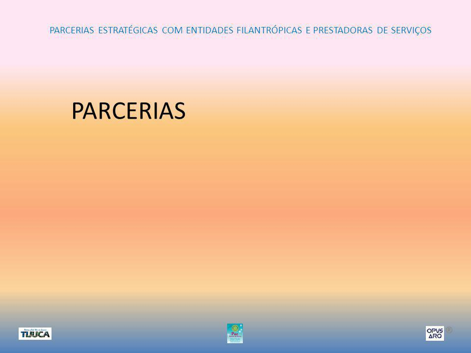 PARCERIAS ESTRATÉGICAS COM ENTIDADES FILANTRÓPICAS E PRESTADORAS DE SERVIÇOS ® PARCERIAS OBJETIVOS