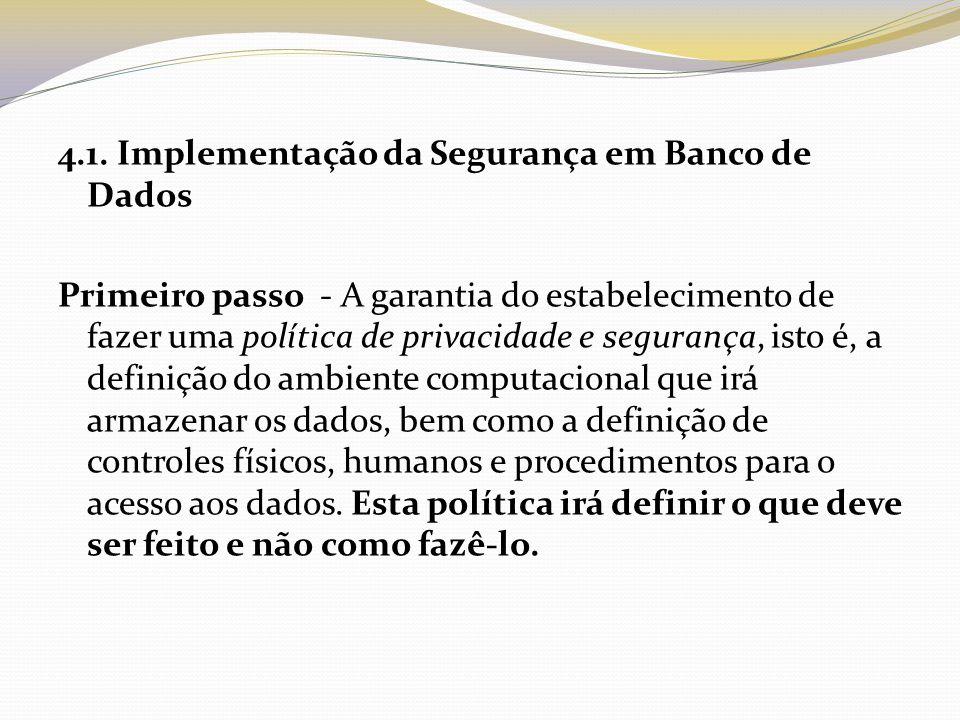 4.1. Implementação da Segurança em Banco de Dados Primeiro passo - A garantia do estabelecimento de fazer uma política de privacidade e segurança, ist