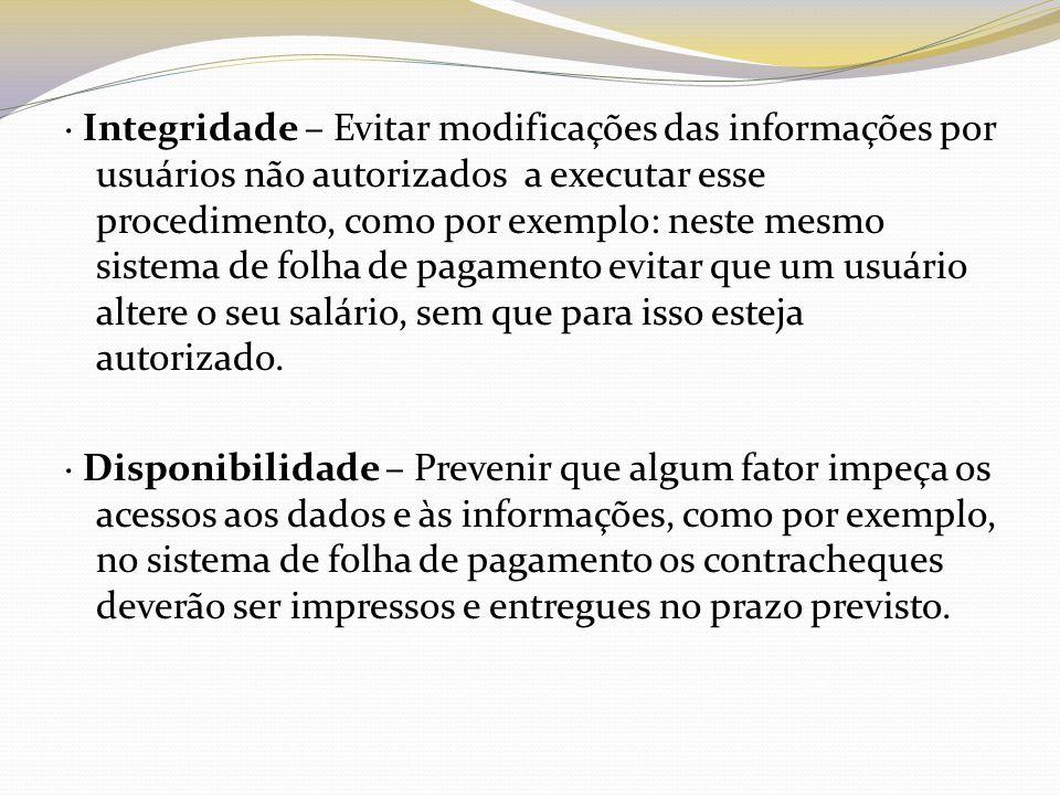 · Integridade – Evitar modificações das informações por usuários não autorizados a executar esse procedimento, como por exemplo: neste mesmo sistema d