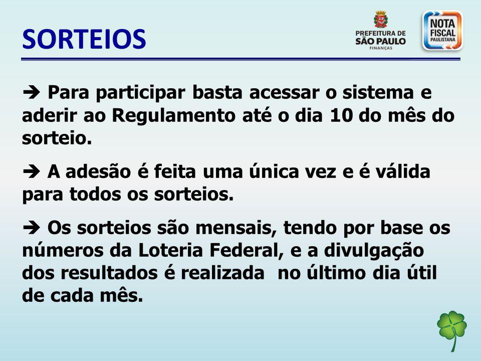 SORTEIOS Para participar basta acessar o sistema e aderir ao Regulamento até o dia 10 do mês do sorteio.