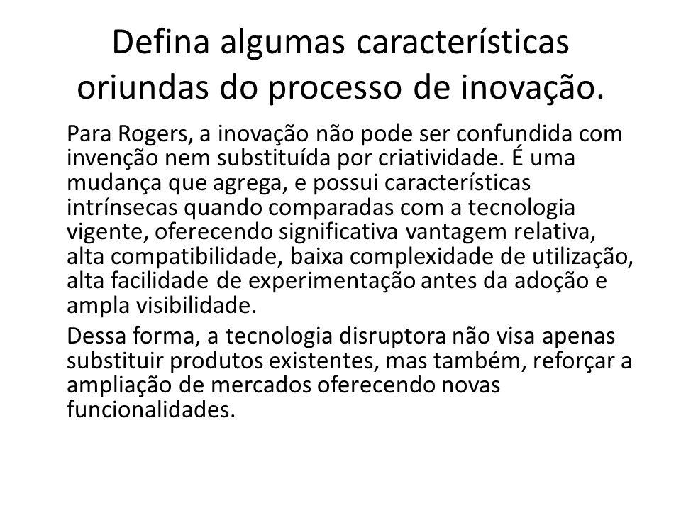 Defina algumas características oriundas do processo de inovação.