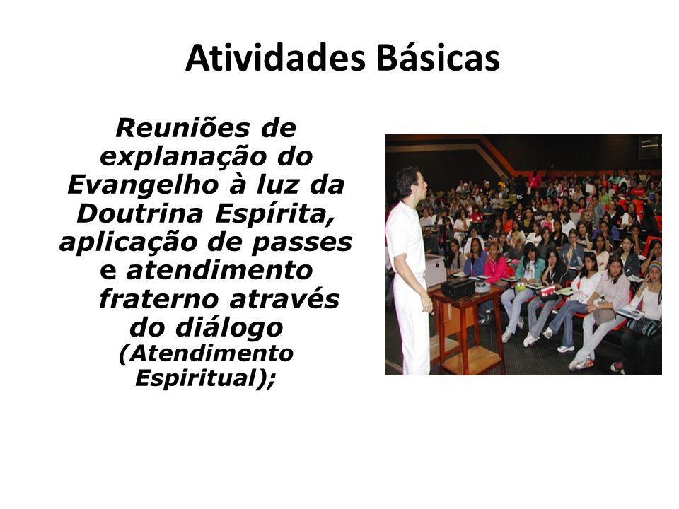 Atividades Básicas Reuniões de explanação do Evangelho à luz da Doutrina Espírita, aplicação de passes e atendimento fraterno através do diálogo (Aten