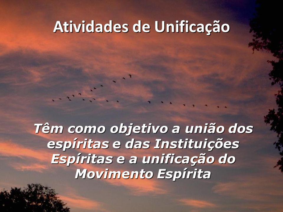 Atividades de Unificação Têm como objetivo a união dos espíritas e das Instituições Espíritas e a unificação do Movimento Espírita