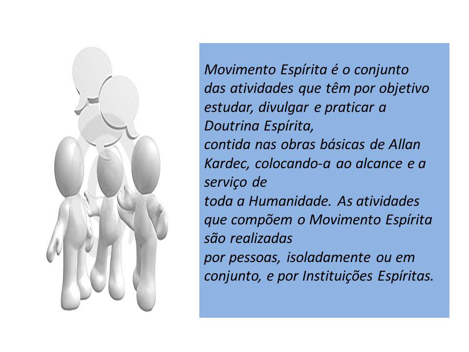 Movimento Espírita é o conjunto das atividades que têm por objetivo estudar, divulgar e praticar a Doutrina Espírita, contida nas obras básicas de All