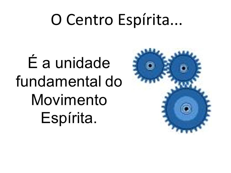 O Centro Espírita... É a unidade fundamental do Movimento Espírita.