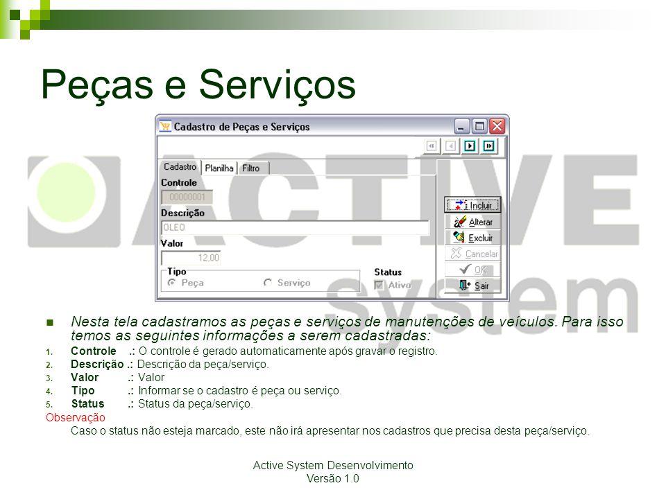 Active System Desenvolvimento Versão 1.0 Peças e Serviços Nesta tela cadastramos as peças e serviços de manutenções de veículos.