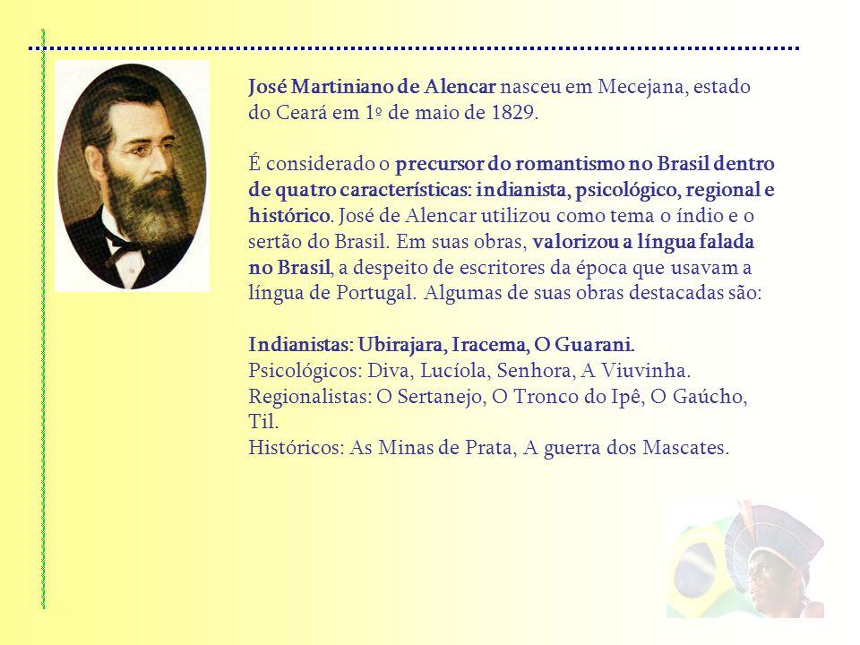 José Martiniano de Alencar nasceu em Mecejana, estado do Ceará em 1º de maio de 1829. É considerado o precursor do romantismo no Brasil dentro de quat