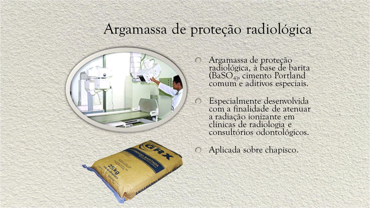 Argamassa de proteção radiológica Argamassa de proteção radiológica, à base de barita (BaSO 4), cimento Portland comum e aditivos especiais. Especialm