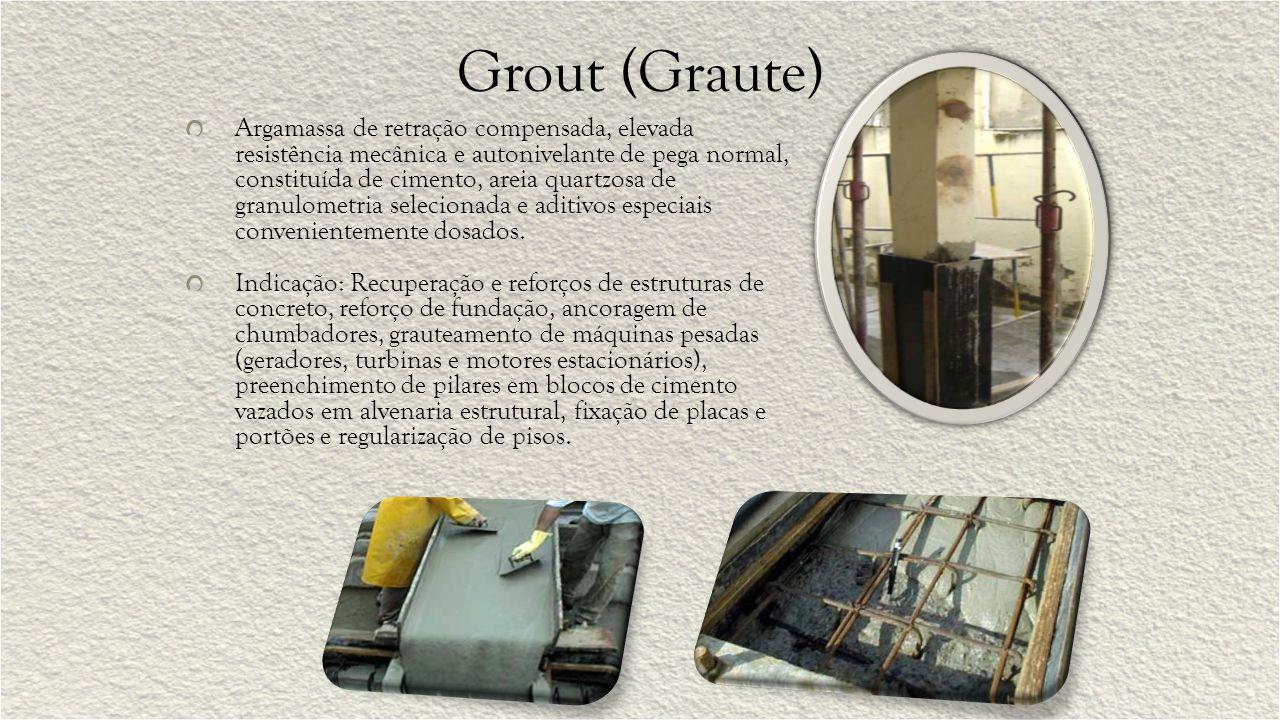 Grout (Graute) Argamassa de retração compensada, elevada resistência mecânica e autonivelante de pega normal, constituída de cimento, areia quartzosa de granulometria selecionada e aditivos especiais convenientemente dosados.