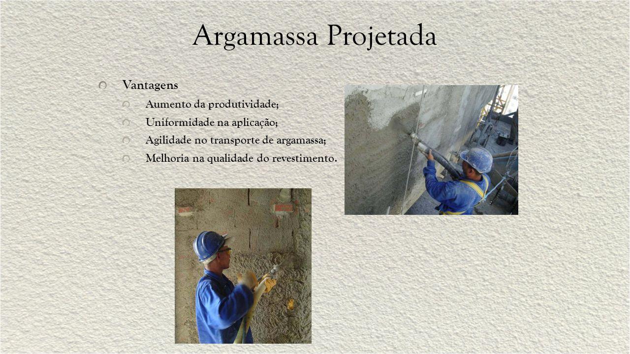 Argamassa Projetada Vantagens Aumento da produtividade; Uniformidade na aplicação; Agilidade no transporte de argamassa; Melhoria na qualidade do revestimento.