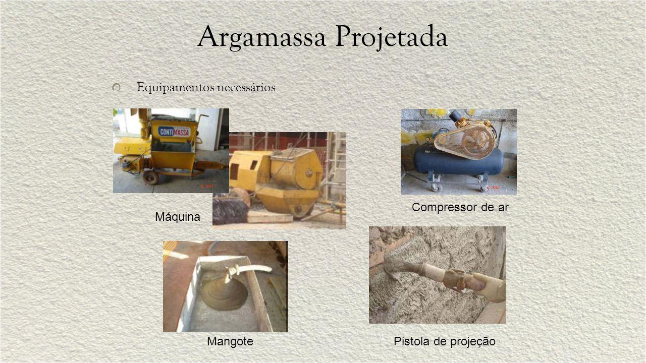 Argamassa Projetada Equipamentos necessários Máquina Compressor de ar MangotePistola de projeção