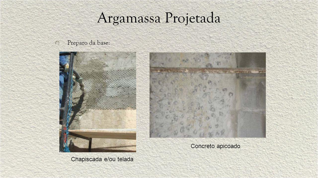 Argamassa Projetada Preparo da base: Chapiscada e/ou telada Concreto apicoado