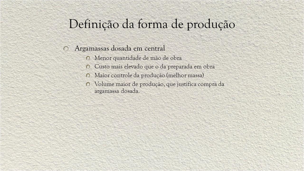 Definição da forma de produção Argamassas dosada em central Menor quantidade de mão de obra Custo mais elevado que o da preparada em obra Maior contro