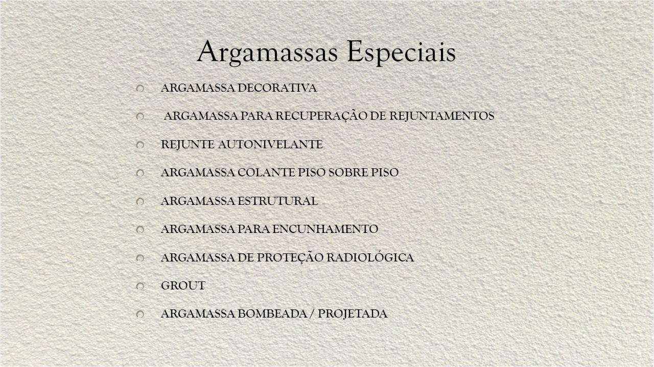 Argamassas Especiais ARGAMASSA DECORATIVA ARGAMASSA PARA RECUPERAÇÃO DE REJUNTAMENTOS REJUNTE AUTONIVELANTE ARGAMASSA COLANTE PISO SOBRE PISO ARGAMASSA ESTRUTURAL ARGAMASSA PARA ENCUNHAMENTO ARGAMASSA DE PROTEÇÃO RADIOLÓGICA GROUT ARGAMASSA BOMBEADA / PROJETADA