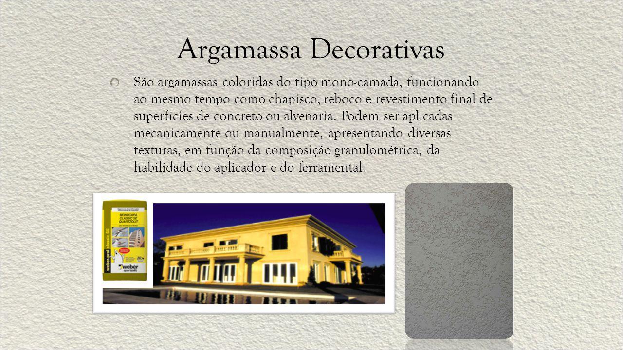 Argamassa Decorativas São argamassas coloridas do tipo mono-camada, funcionando ao mesmo tempo como chapisco, reboco e revestimento final de superfícies de concreto ou alvenaria.