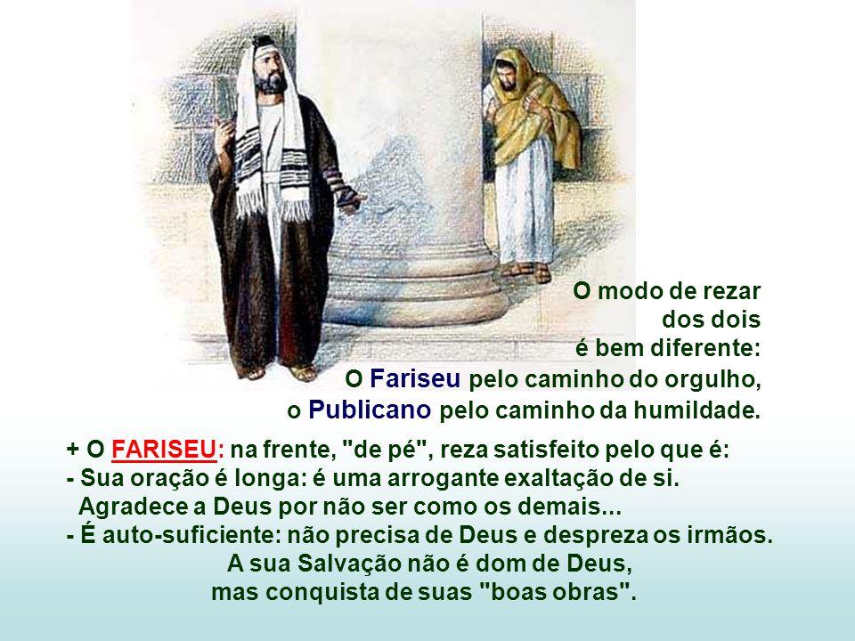 + O FARISEU: na frente, de pé , reza satisfeito pelo que é: - Sua oração é longa: é uma arrogante exaltação de si.