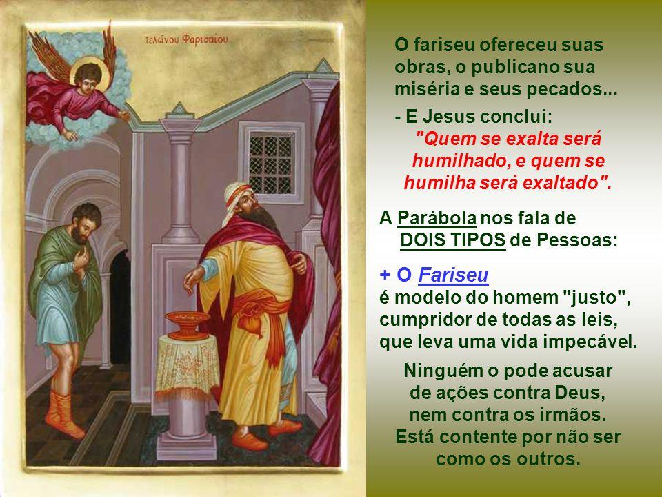 O PUBLICANO: no fundo... de cabeça baixa... batendo no peito... Reconhece com humildade a soberania de Deus e a própria pequenez. Ele precisa de Deus