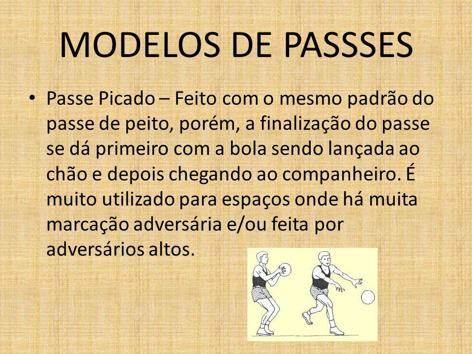 MODELOS DE PASSSES Passe Picado – Feito com o mesmo padrão do passe de peito, porém, a finalização do passe se dá primeiro com a bola sendo lançada ao
