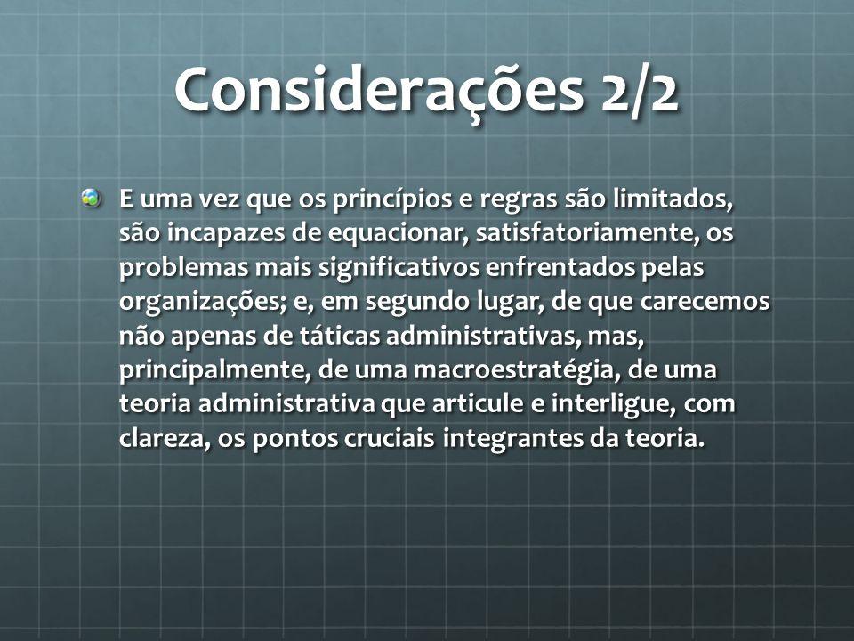 Considerações 2/2 E uma vez que os princípios e regras são limitados, são incapazes de equacionar, satisfatoriamente, os problemas mais significativos