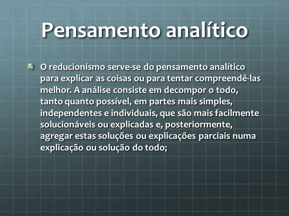 O Mecanicismo O mecanicismo é o princípio que se baseia na relação simples da causa-efeito entre dois fenómeno.