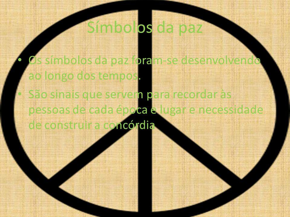Símbolos da paz Os símbolos da paz foram-se desenvolvendo ao longo dos tempos. São sinais que servem para recordar às pessoas de cada época e lugar e