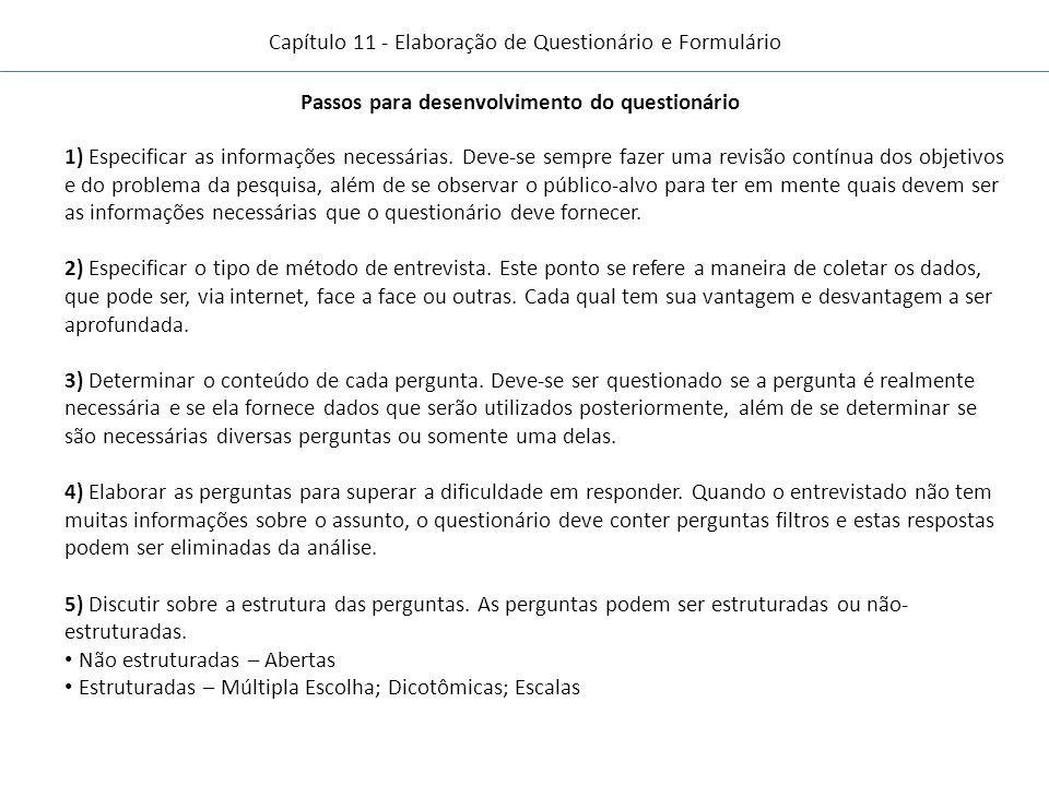 Capítulo 11 - Elaboração de Questionário e Formulário Passos para desenvolvimento do questionário 1) Especificar as informações necessárias.