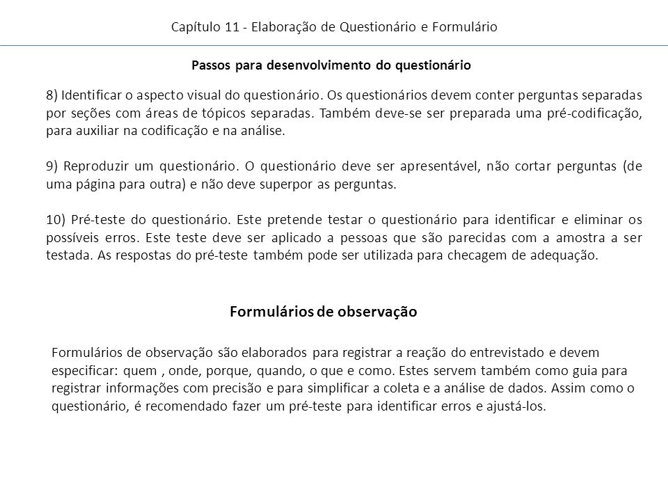 Capítulo 11 - Elaboração de Questionário e Formulário Passos para desenvolvimento do questionário 8) Identificar o aspecto visual do questionário.