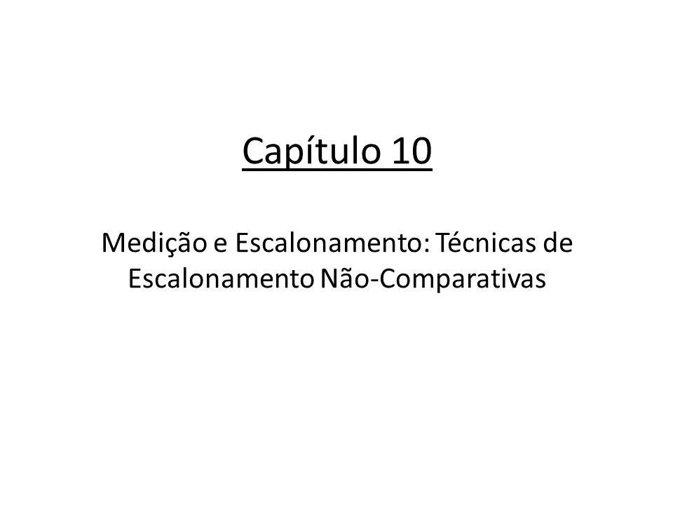 Capítulo 10 Medição e Escalonamento: Técnicas de Escalonamento Não-Comparativas