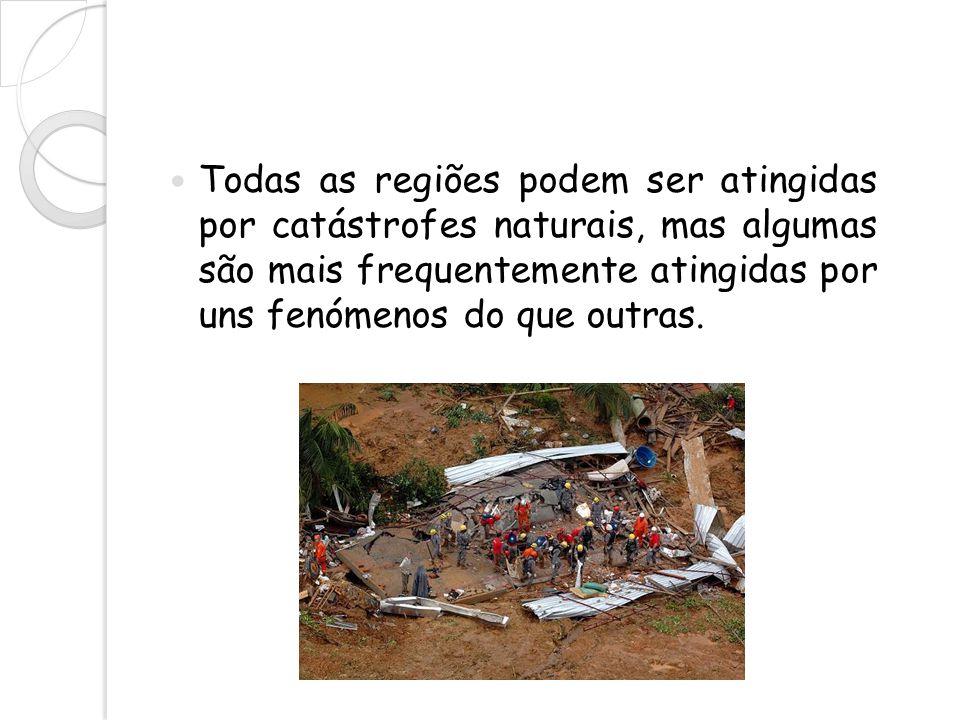Todas as regiões podem ser atingidas por catástrofes naturais, mas algumas são mais frequentemente atingidas por uns fenómenos do que outras.