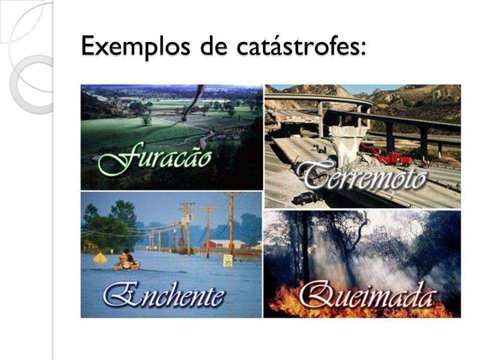 Exemplos de catástrofes: