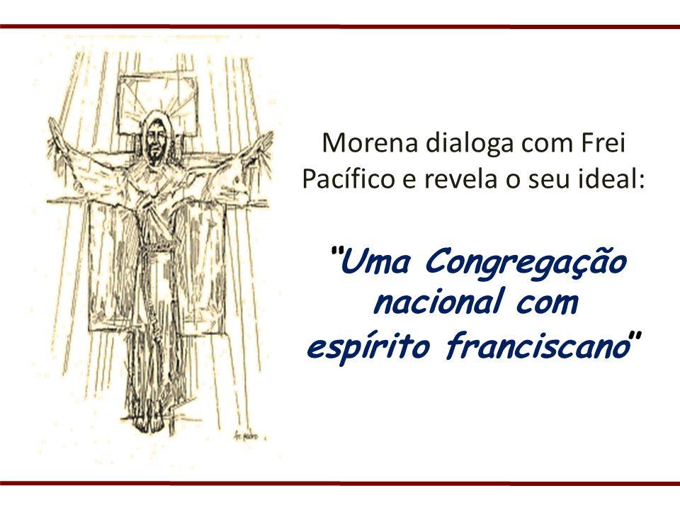 Morena dialoga com Frei Pacífico e revela o seu ideal: Uma Congregação nacional com espírito franciscano