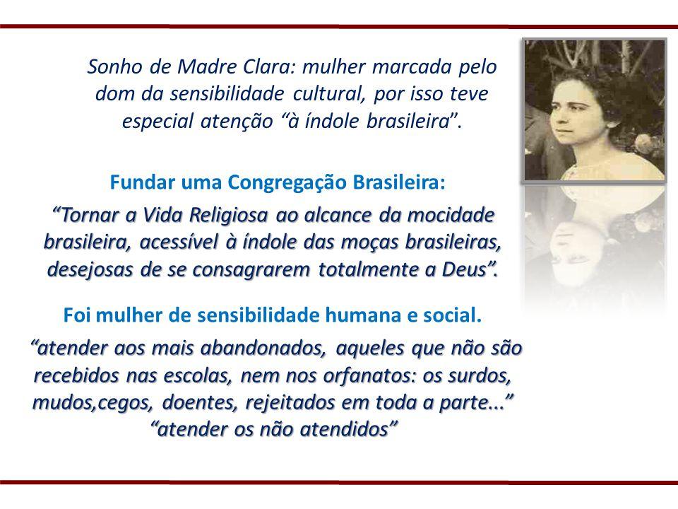 Sonho de Madre Clara: mulher marcada pelo dom da sensibilidade cultural, por isso teve especial atenção à índole brasileira. Fundar uma Congregação Br