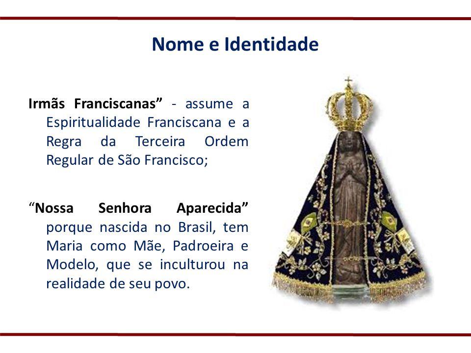 Nome e Identidade Irmãs Franciscanas - assume a Espiritualidade Franciscana e a Regra da Terceira Ordem Regular de São Francisco; Nossa Senhora Aparec