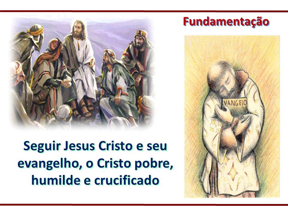 Fundamentação Seguir Jesus Cristo e seu evangelho, o Cristo pobre, humilde e crucificado