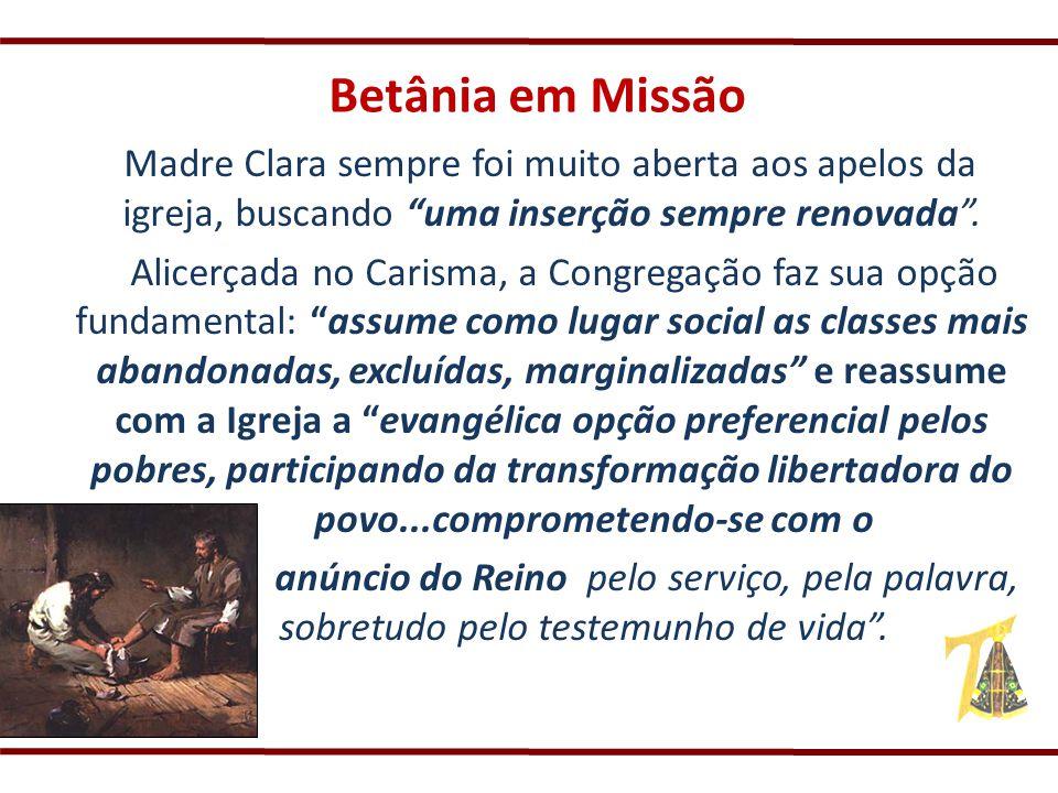 Madre Clara sempre foi muito aberta aos apelos da igreja, buscando uma inserção sempre renovada. Alicerçada no Carisma, a Congregação faz sua opção fu