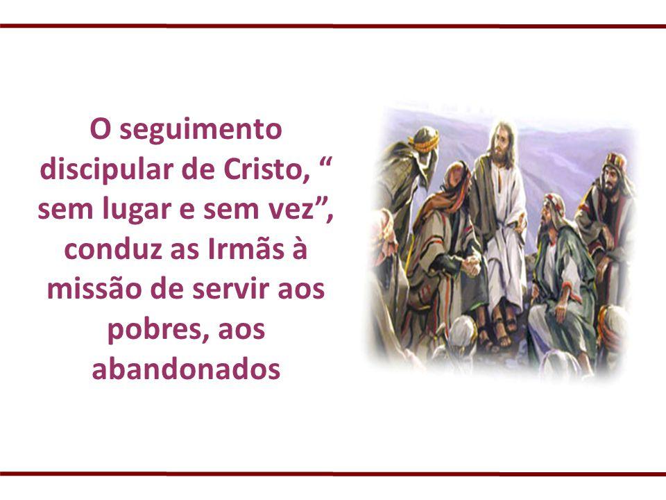 O seguimento discipular de Cristo, sem lugar e sem vez, conduz as Irmãs à missão de servir aos pobres, aos abandonados