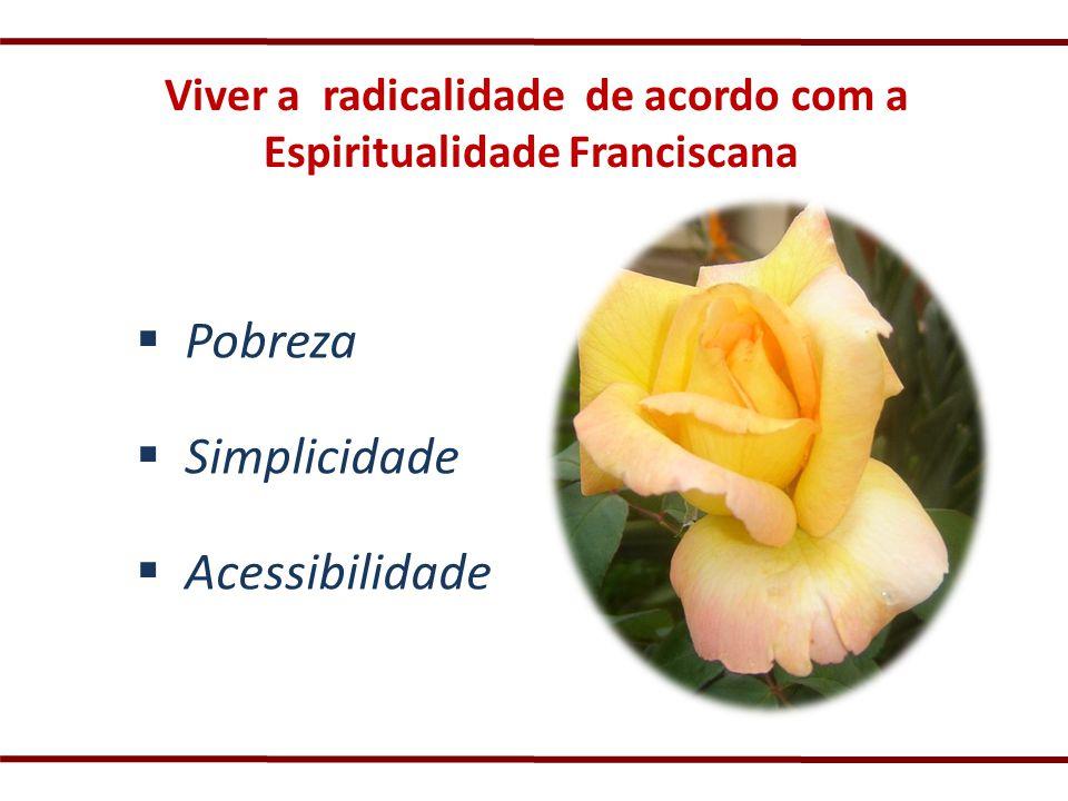 Viver a radicalidade de acordo com a Espiritualidade Franciscana Pobreza Simplicidade Acessibilidade
