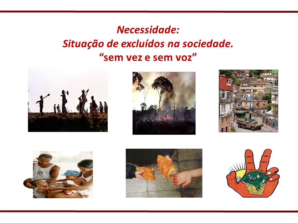 Necessidade: Situação de excluídos na sociedade. sem vez e sem voz