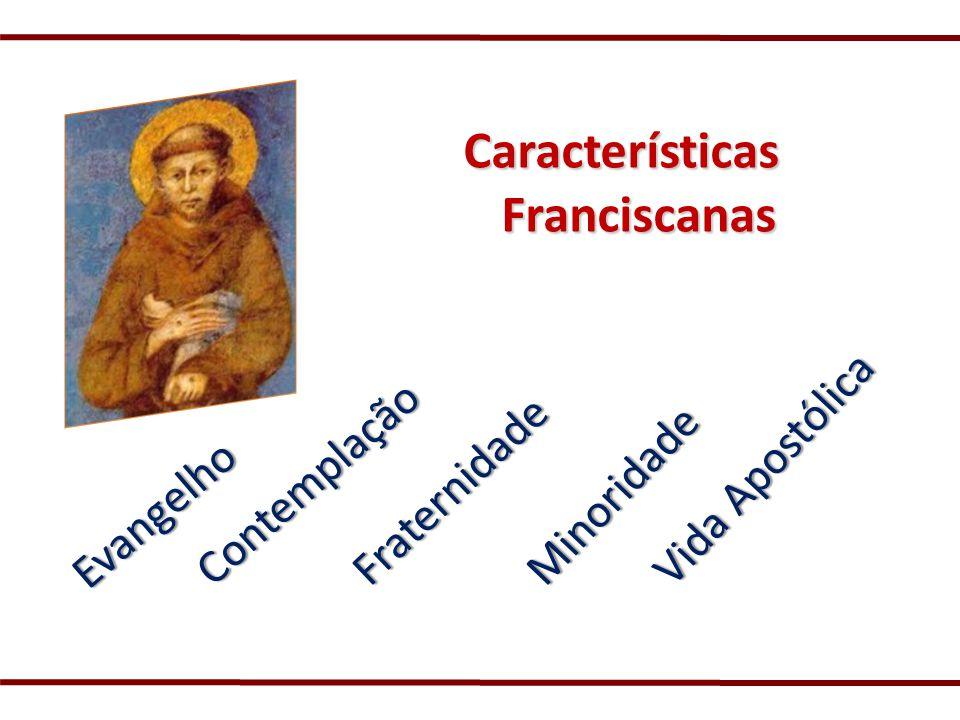 Características Características Franciscanas Franciscanas Evangelho Contemplação Minoridade Vida Apostólica Fraternidade