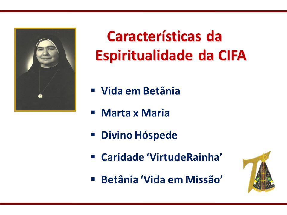 Características da Espiritualidade da CIFA Características da Espiritualidade da CIFA Vida em Betânia Marta x Maria Divino Hóspede Caridade VirtudeRai