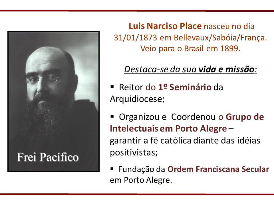 Luis Narciso Place nasceu no dia 31/01/1873 em Bellevaux/Sabóia/França. Veio para o Brasil em 1899. Destaca-se da sua vida e missão: Reitor do 1º Semi