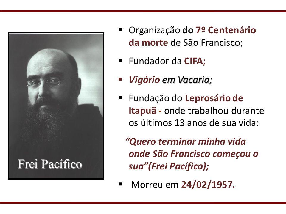 Organização do 7º Centenário da morte de São Francisco; Fundador da CIFA; em Vacaria; Vigário em Vacaria; Fundação do Leprosário de Itapuã - onde trab