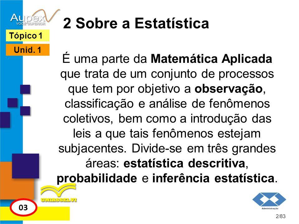 2 Sobre a Estatística É uma parte da Matemática Aplicada que trata de um conjunto de processos que tem por objetivo a observação, classificação e anál