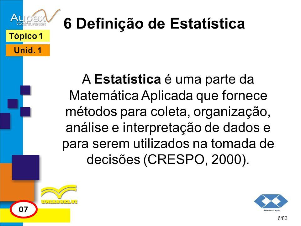 6 Definição de Estatística A Estatística é uma parte da Matemática Aplicada que fornece métodos para coleta, organização, análise e interpretação de d