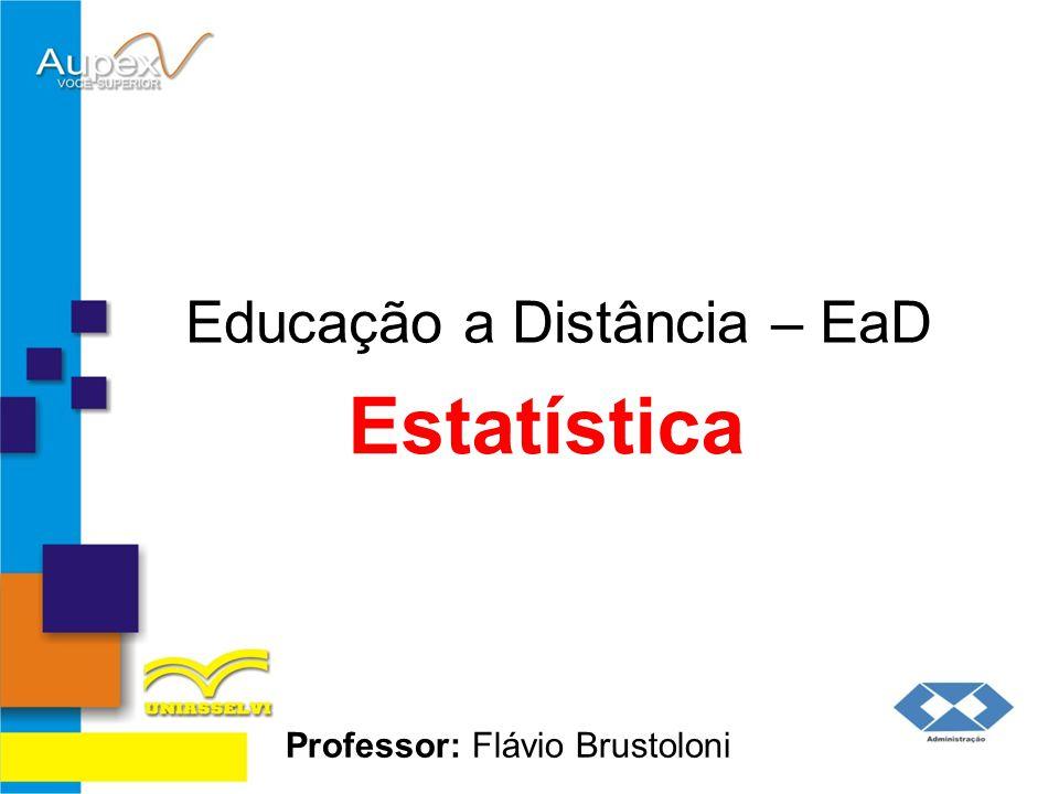 Educação a Distância – EaD Professor: Flávio Brustoloni Estatística