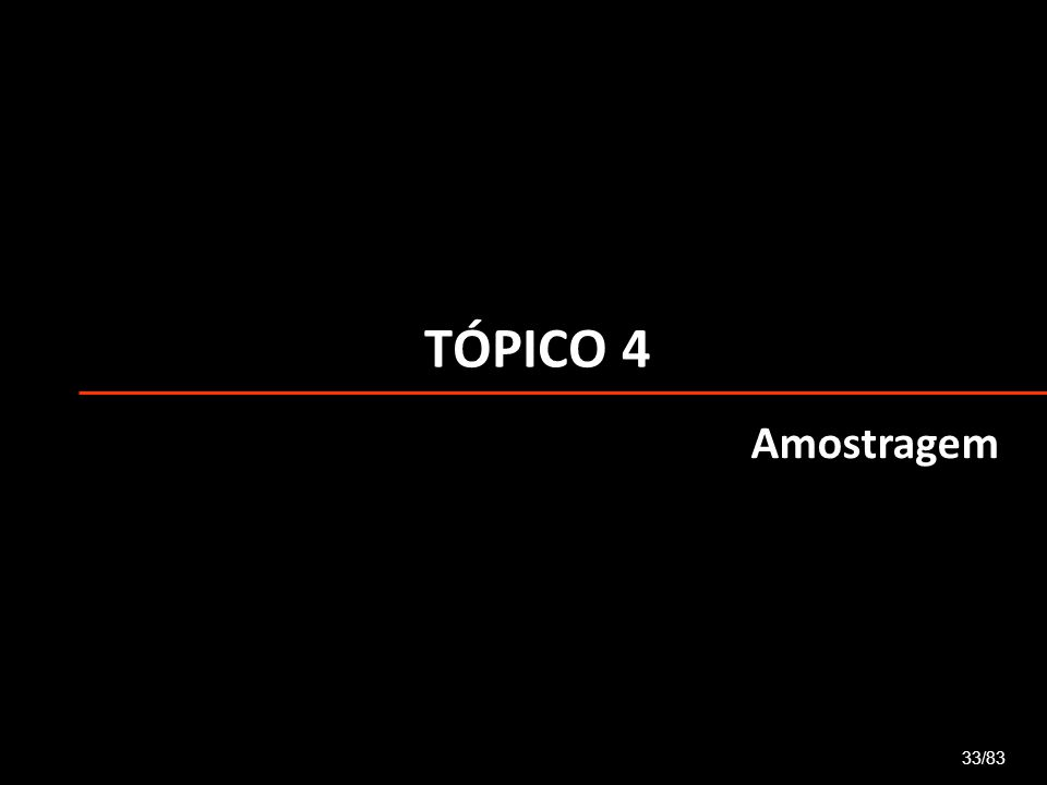 TÓPICO 4 33/83 Amostragem