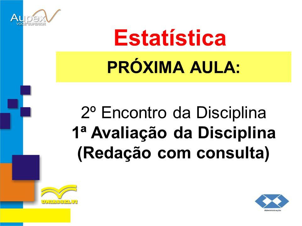 PRÓXIMA AULA: Estatística 2º Encontro da Disciplina 1ª Avaliação da Disciplina (Redação com consulta)